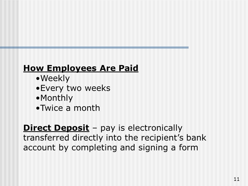 How Employees Are Paid. Weekly. Every two weeks. Monthly. Twice a month.