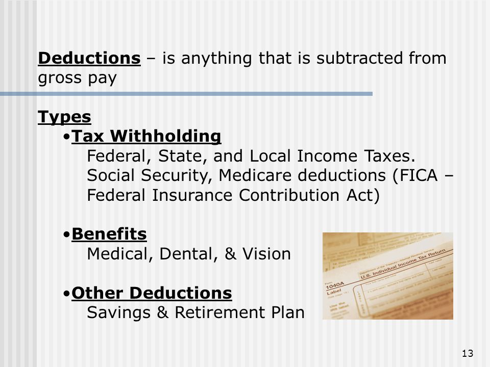 Deductions – is anything that is subtracted from gross pay