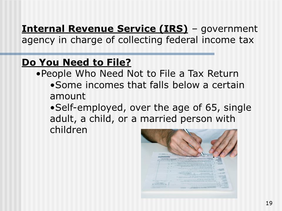 Internal Revenue Service (IRS) – government agency in charge of collecting federal income tax
