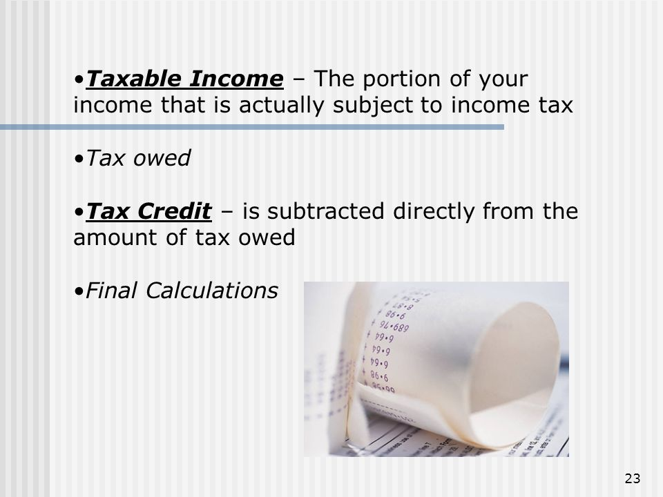 Taxable Income – The portion of your income that is actually subject to income tax