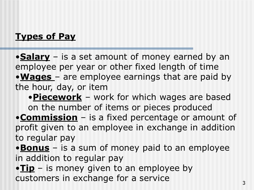 Types of Pay Salary – is a set amount of money earned by an employee per year or other fixed length of time.