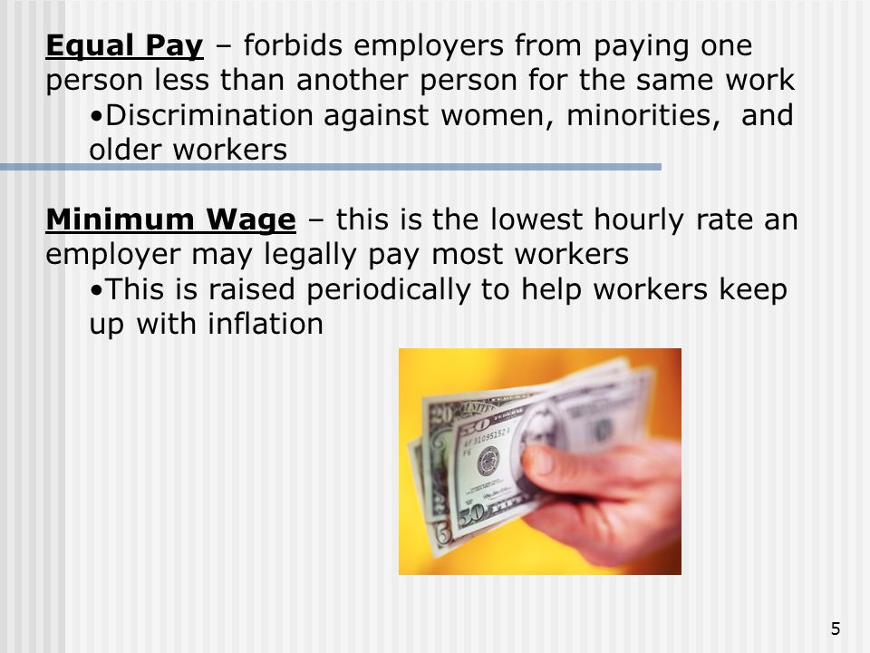 Equal Pay – forbids employers from paying one person less than another person for the same work