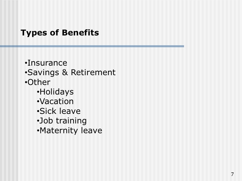 Types of Benefits Insurance. Savings & Retirement. Other. Holidays. Vacation. Sick leave. Job training.
