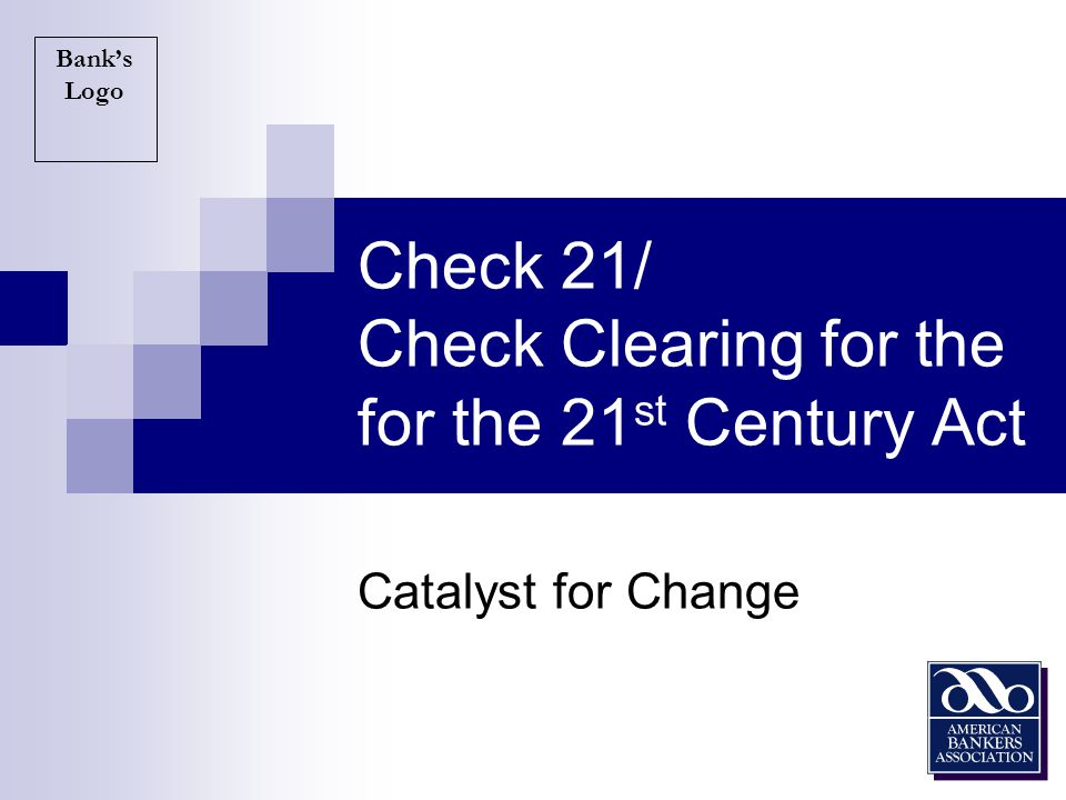 Check 21/ Check Clearing for the for the 21st Century Act
