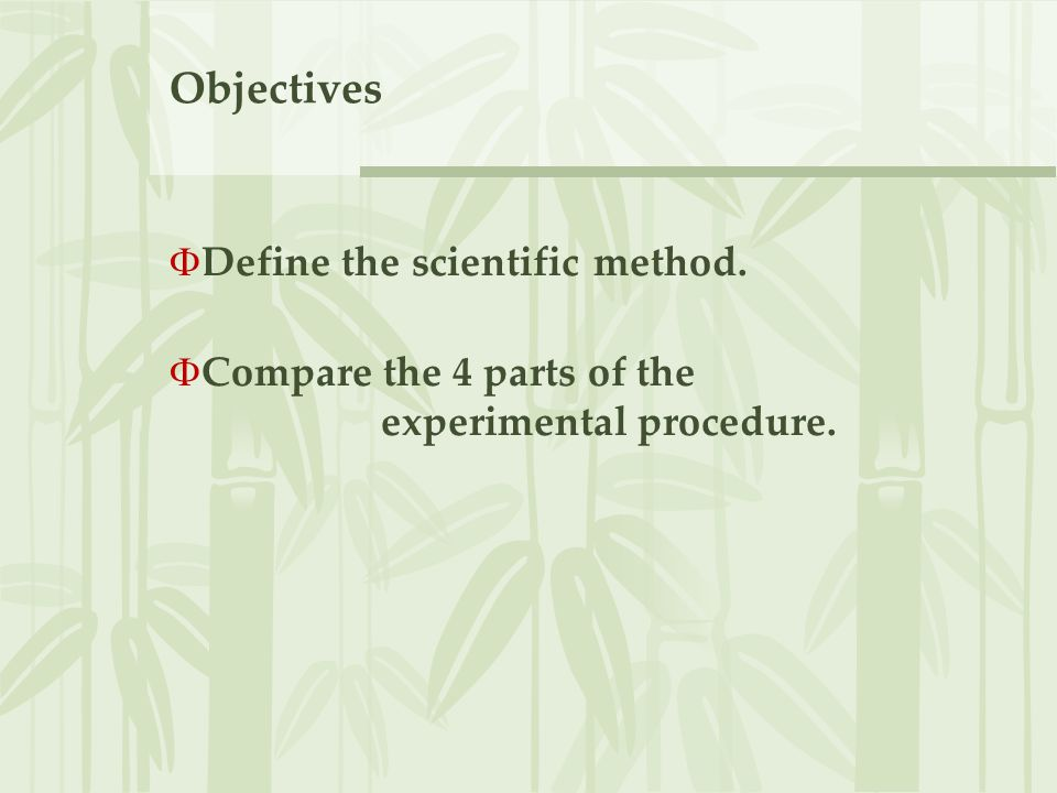 Objectives Define the scientific method.