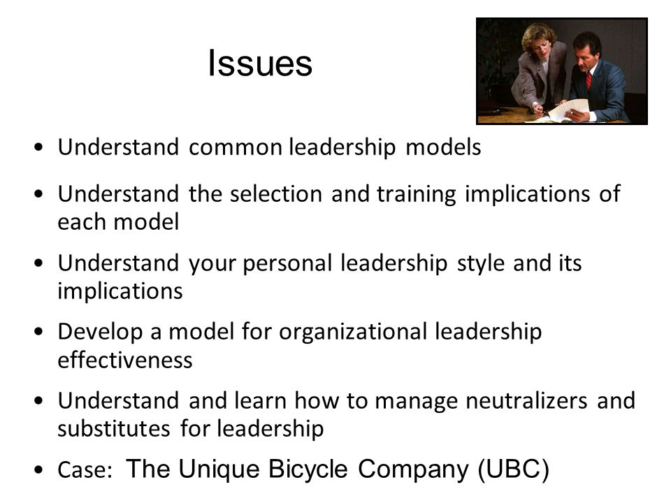Issues Understand common leadership models