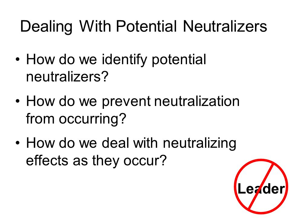 Dealing With Potential Neutralizers