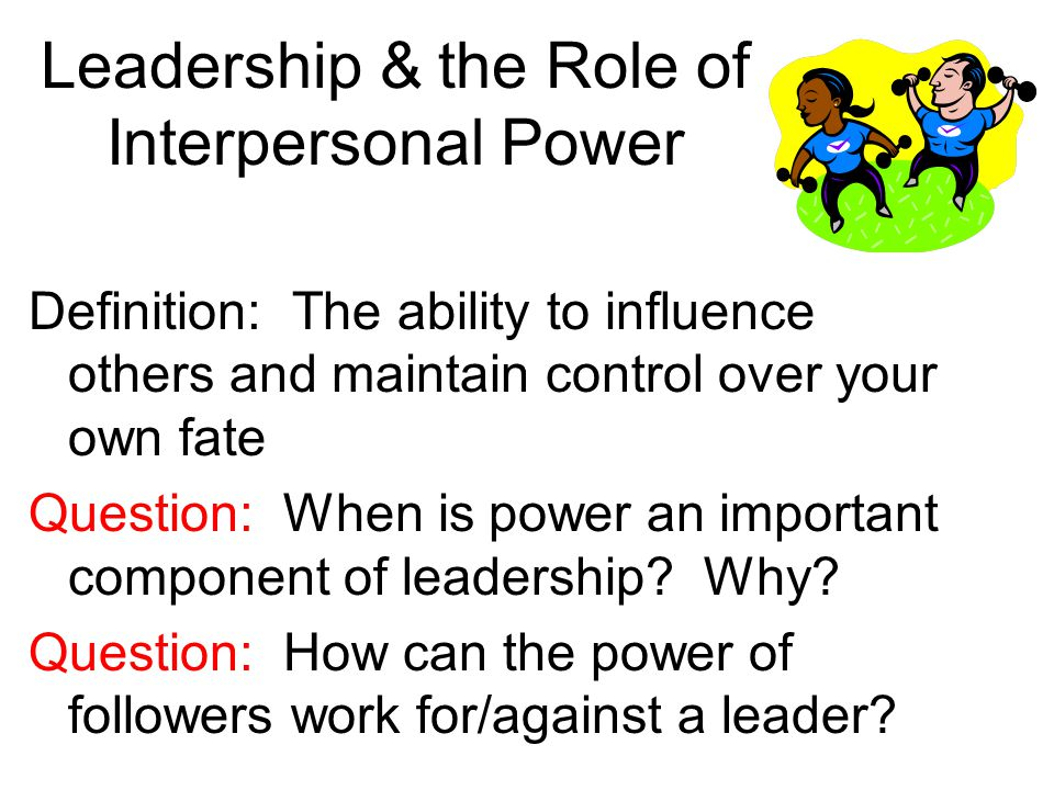 Leadership & the Role of Interpersonal Power