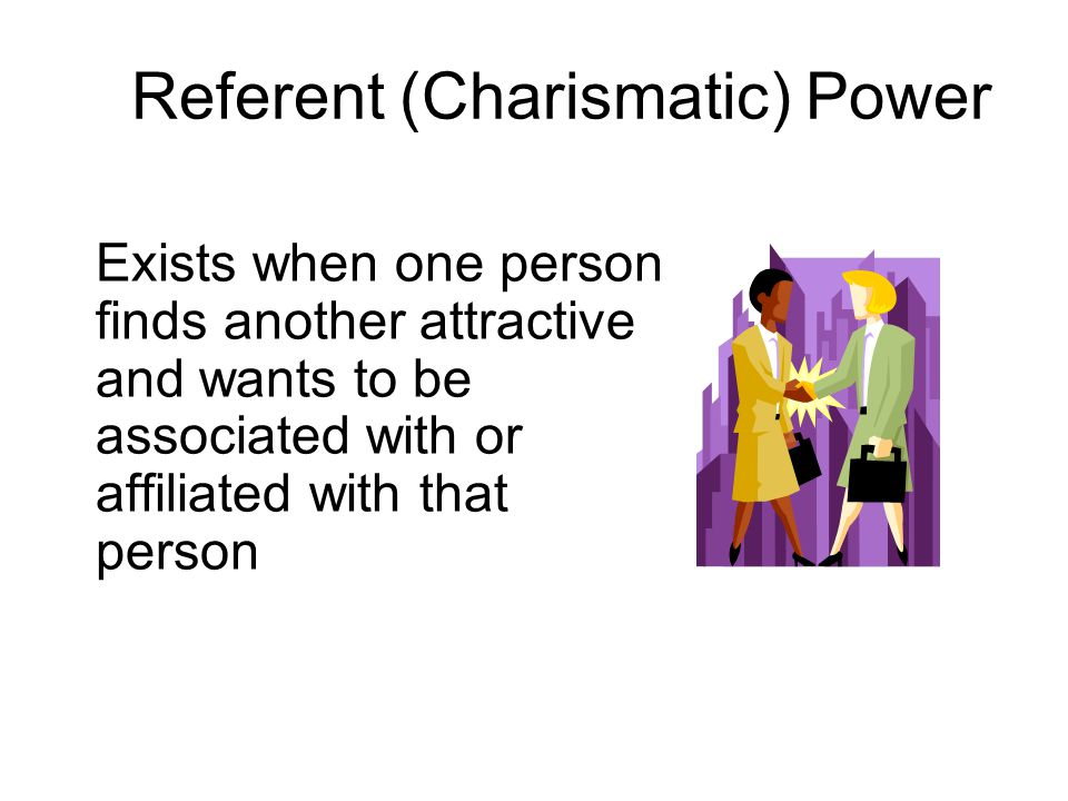 Referent (Charismatic) Power