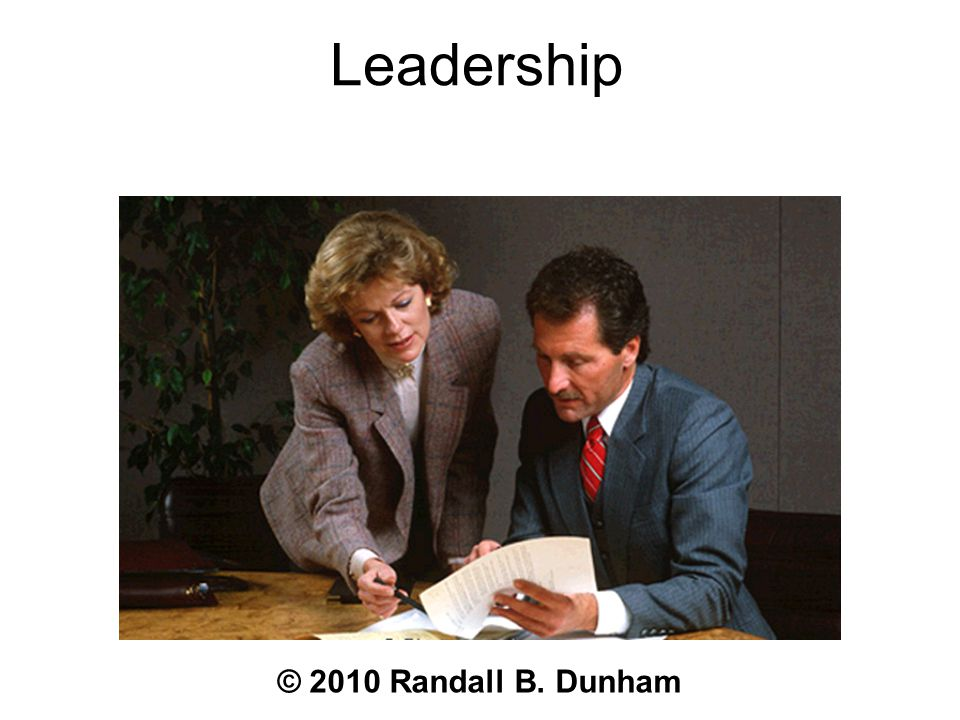 Leadership © 2010 Randall B. Dunham