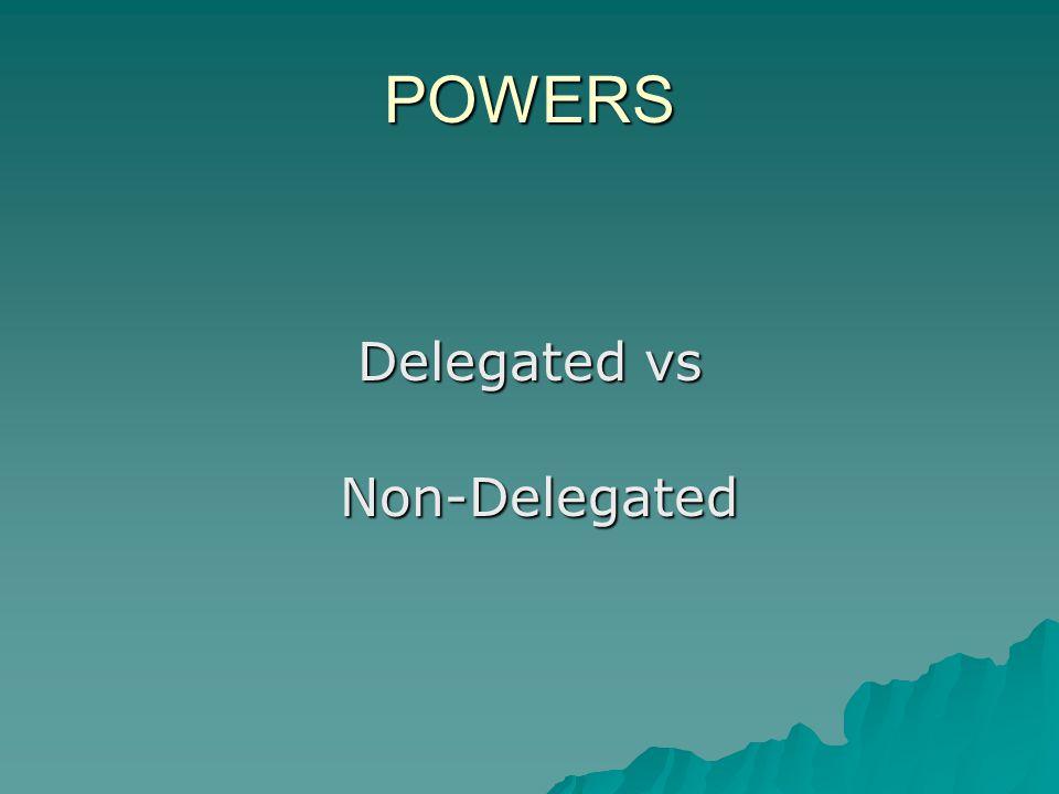POWERS Delegated vs Non-Delegated