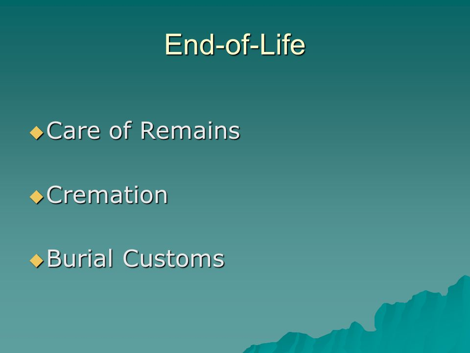 End-of-Life Care of Remains Cremation Burial Customs