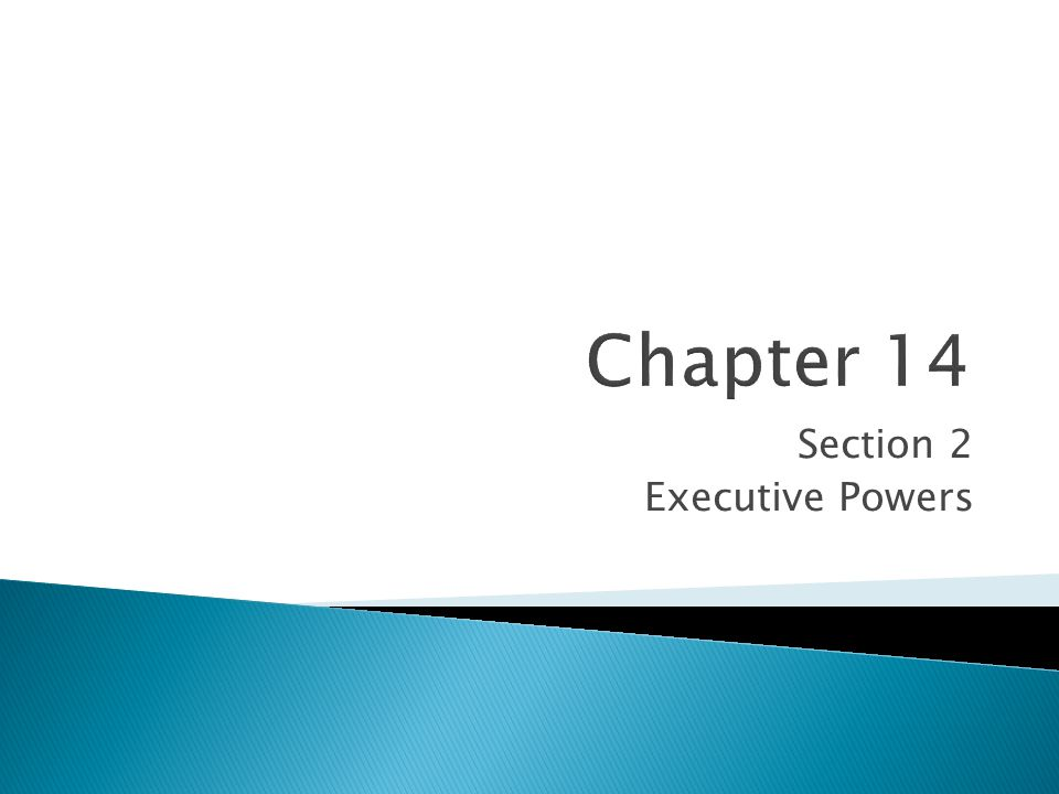 Section 2 Executive Powers