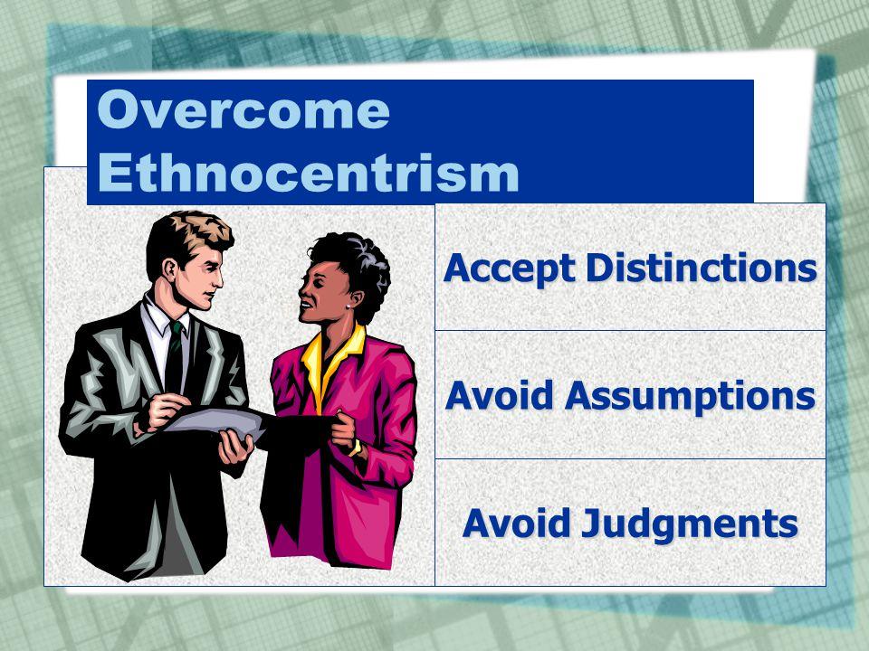 Overcome Ethnocentrism