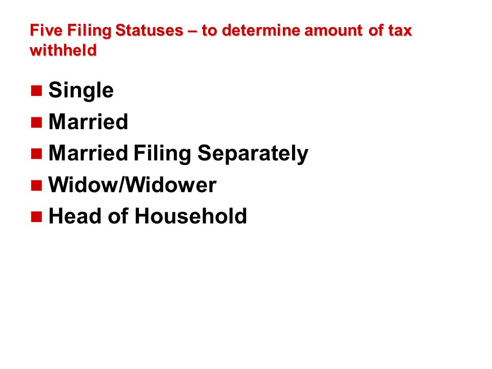 Five Filing Statuses – to determine amount of tax withheld