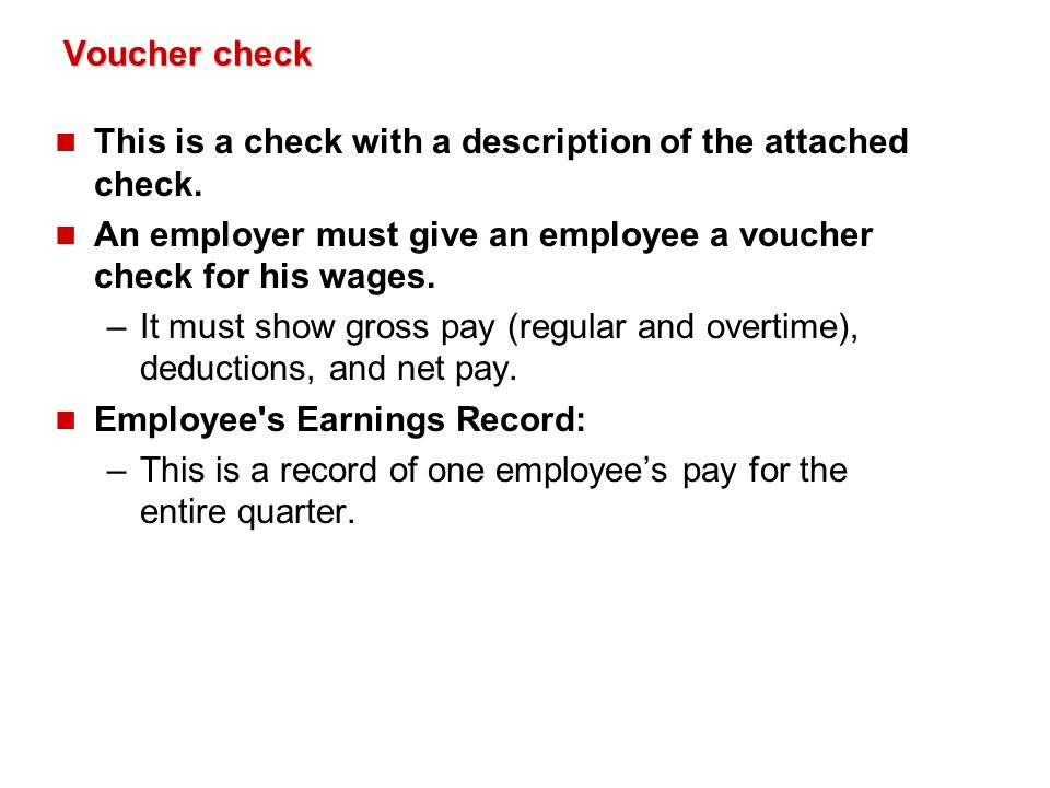 Voucher check This is a check with a description of the attached check. An employer must give an employee a voucher check for his wages.