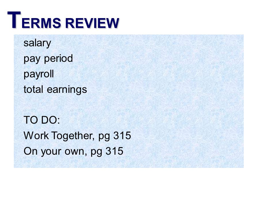 TERMS REVIEW salary pay period payroll total earnings TO DO: