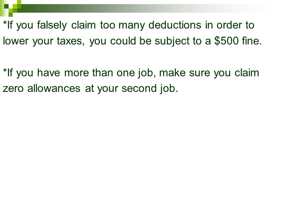 *If you falsely claim too many deductions in order to