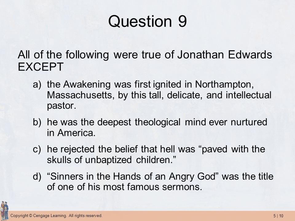 Question 9 All of the following were true of Jonathan Edwards EXCEPT