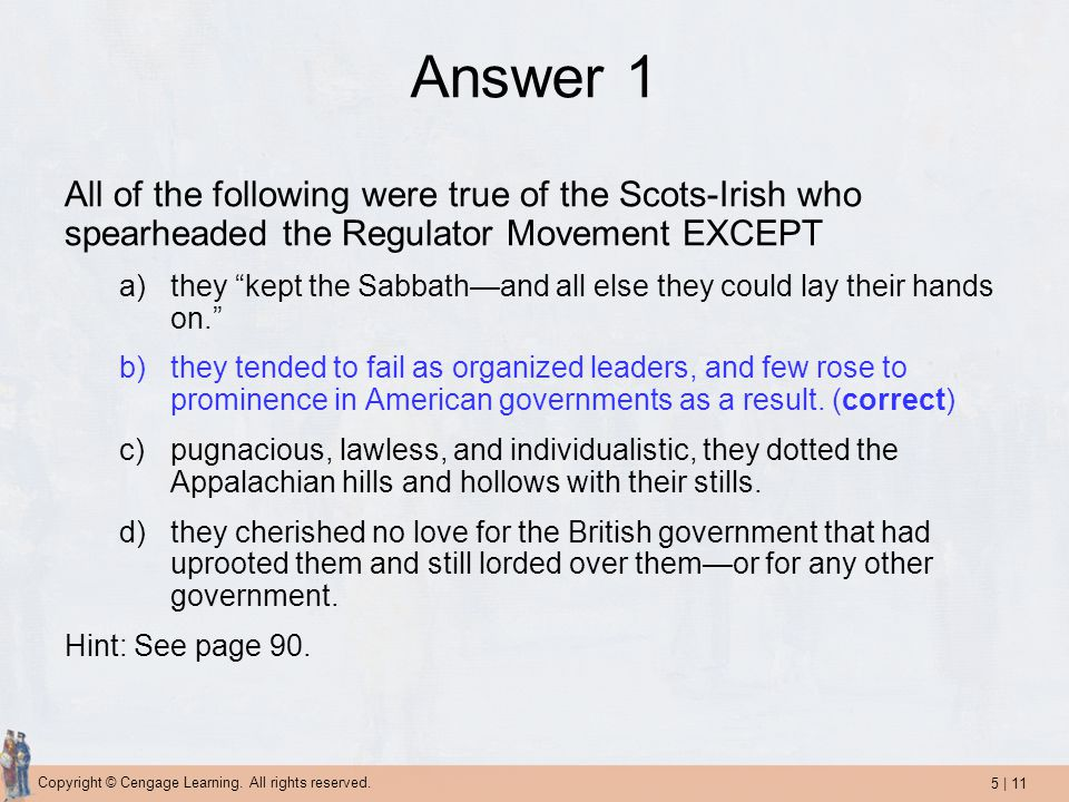 Answer 1 All of the following were true of the Scots-Irish who spearheaded the Regulator Movement EXCEPT.