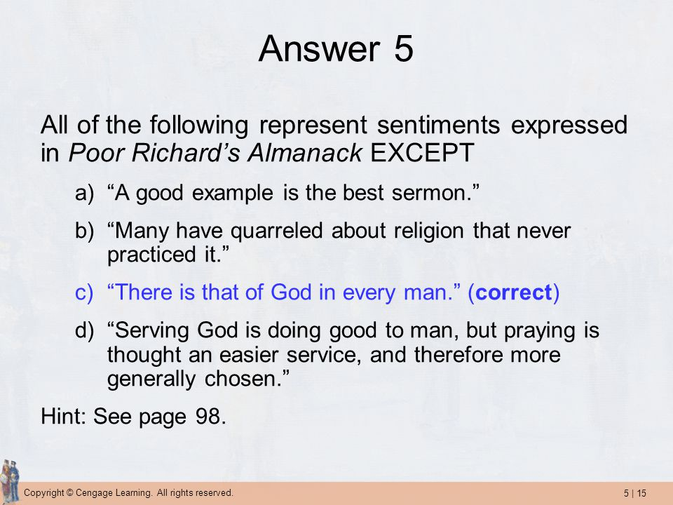 Answer 5 All of the following represent sentiments expressed in Poor Richard's Almanack EXCEPT. A good example is the best sermon.