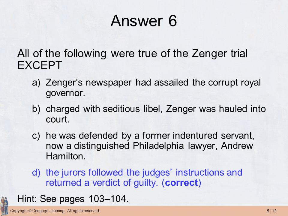 Answer 6 All of the following were true of the Zenger trial EXCEPT
