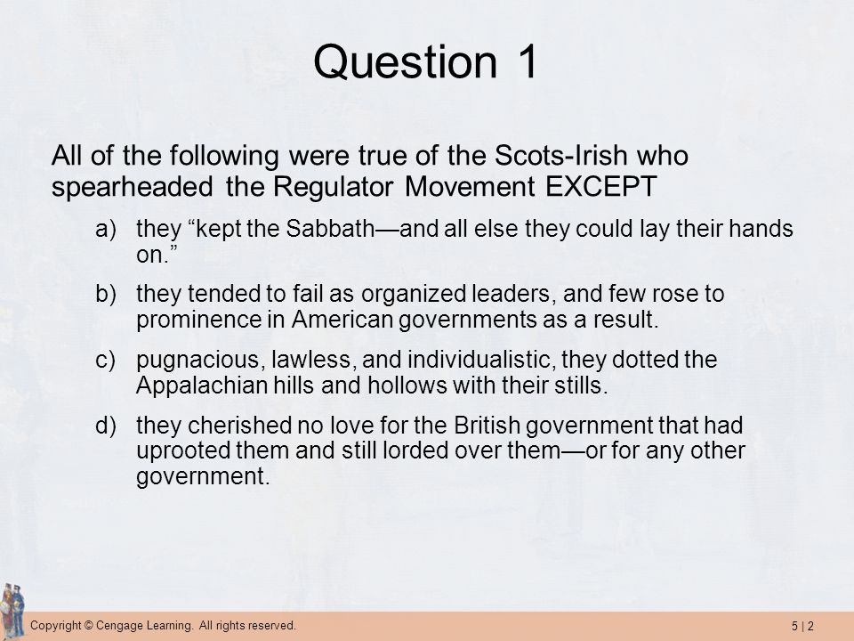 Question 1 All of the following were true of the Scots-Irish who spearheaded the Regulator Movement EXCEPT.