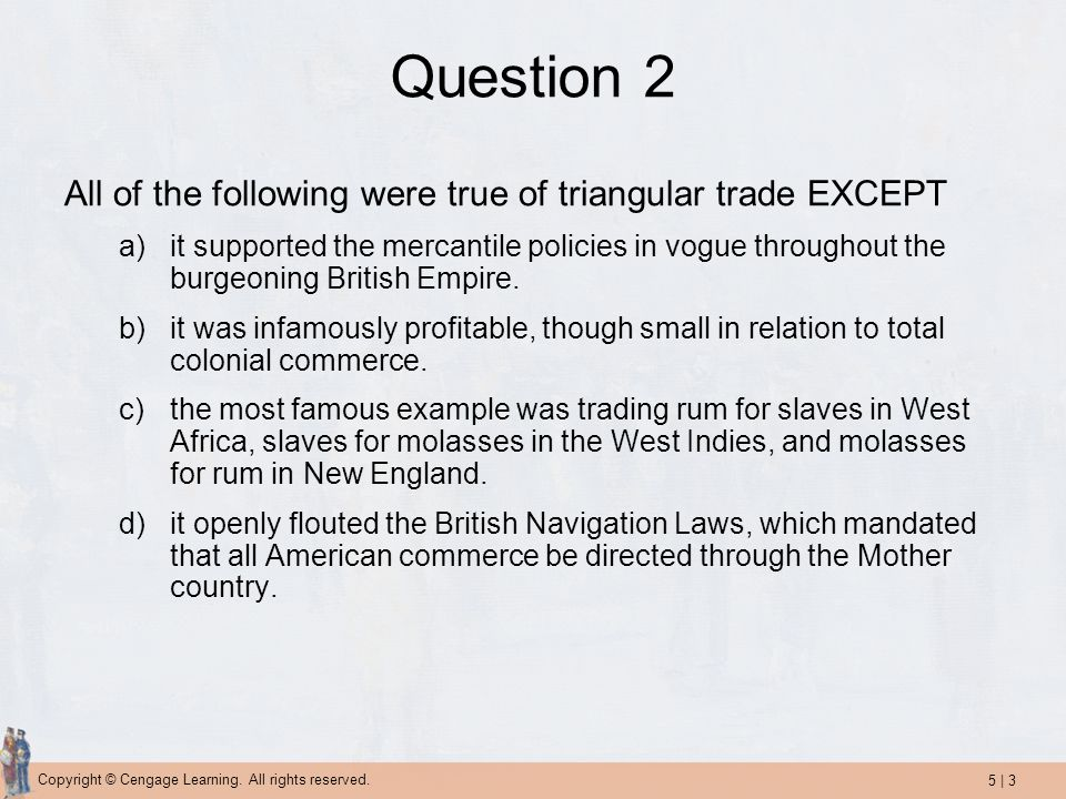 Question 2 All of the following were true of triangular trade EXCEPT