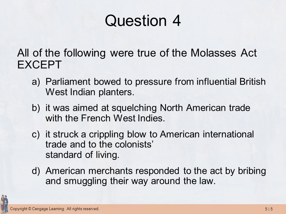 Question 4 All of the following were true of the Molasses Act EXCEPT
