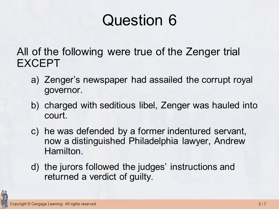 Question 6 All of the following were true of the Zenger trial EXCEPT