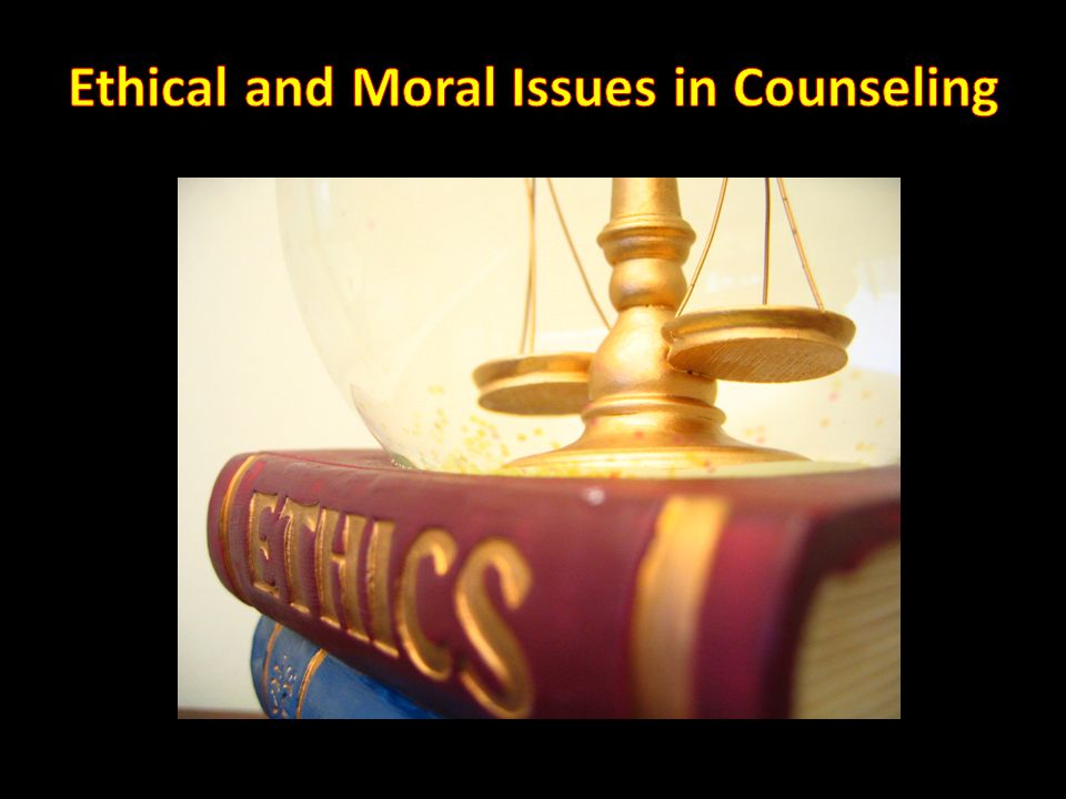 ethical issues in the counseling practice And must seek high levels of training, education, and supervision in the ethical  application of counseling practices, in particular because counselors often.