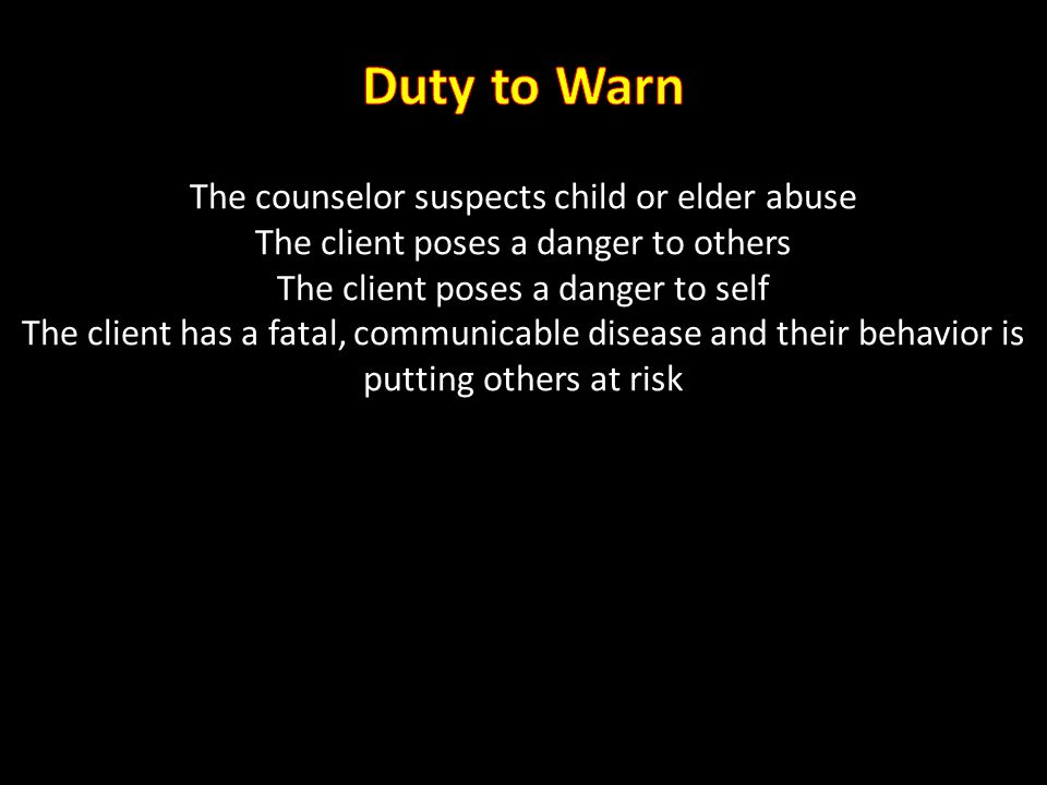 Duty to Warn The counselor suspects child or elder abuse
