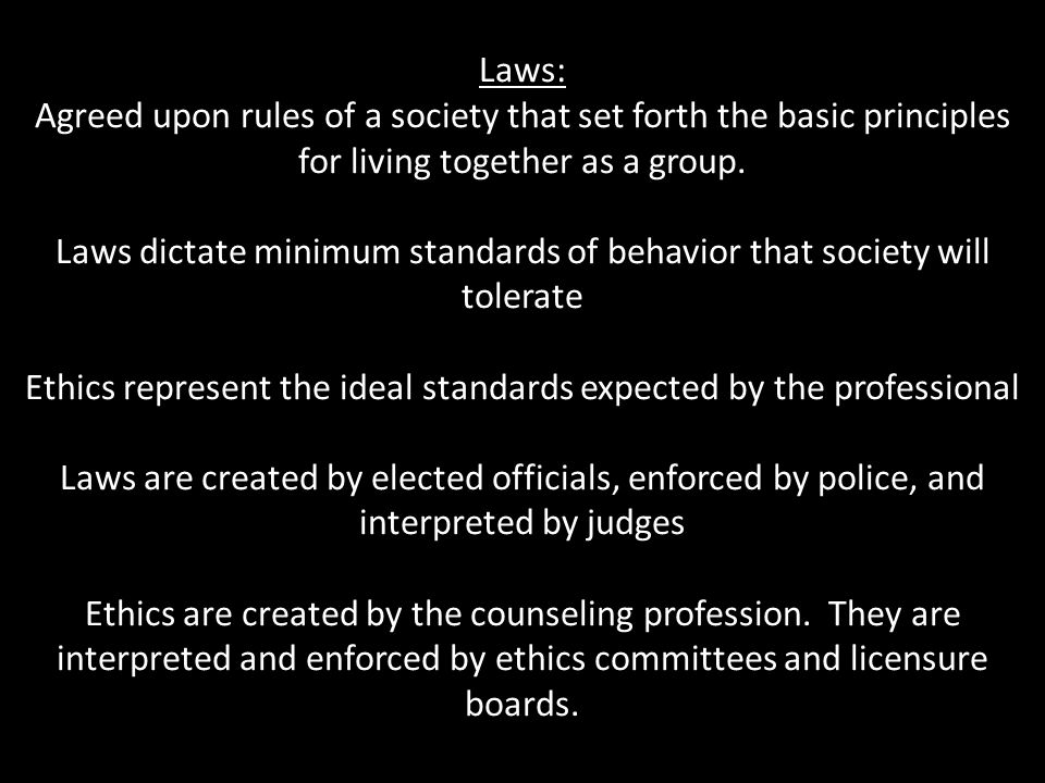 Laws dictate minimum standards of behavior that society will tolerate