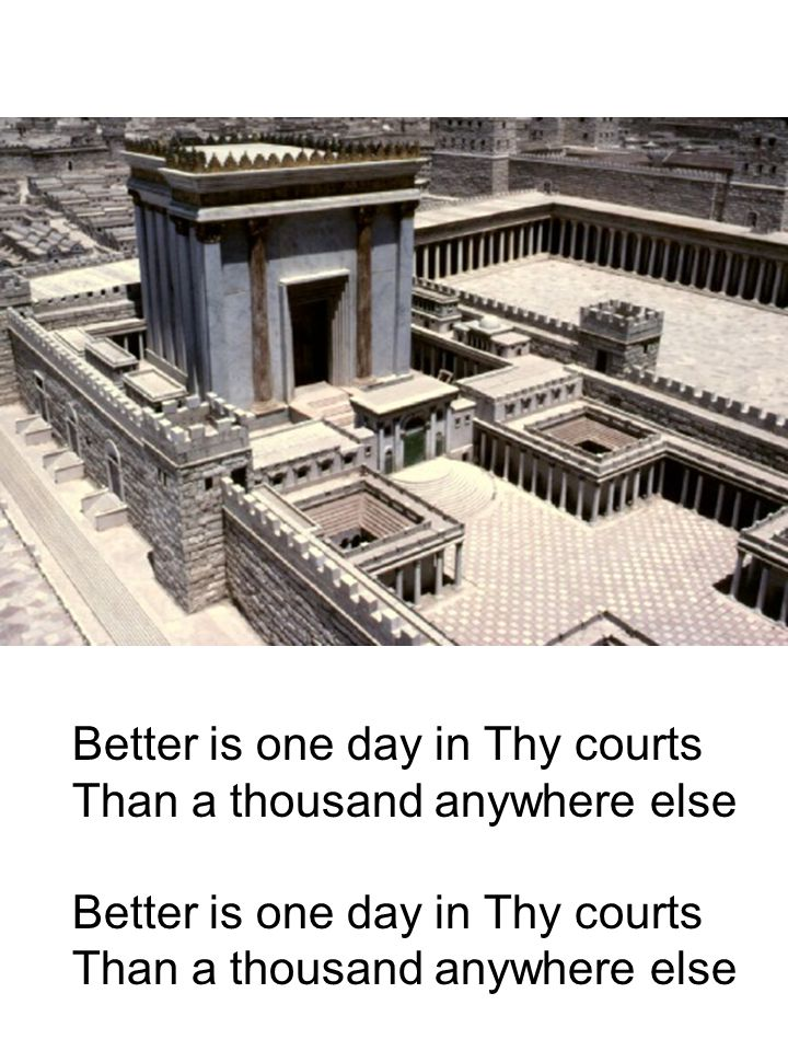 Better is one day in Thy courts