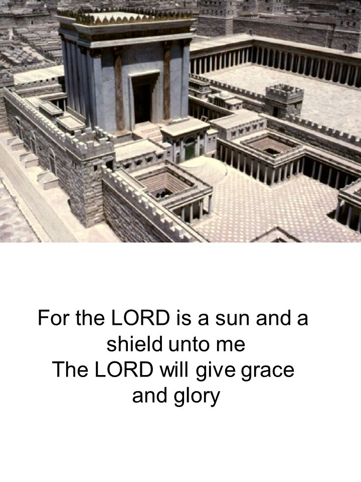 For the LORD is a sun and a shield unto me The LORD will give grace