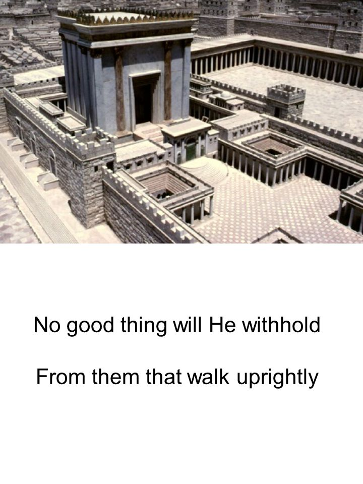 No good thing will He withhold From them that walk uprightly