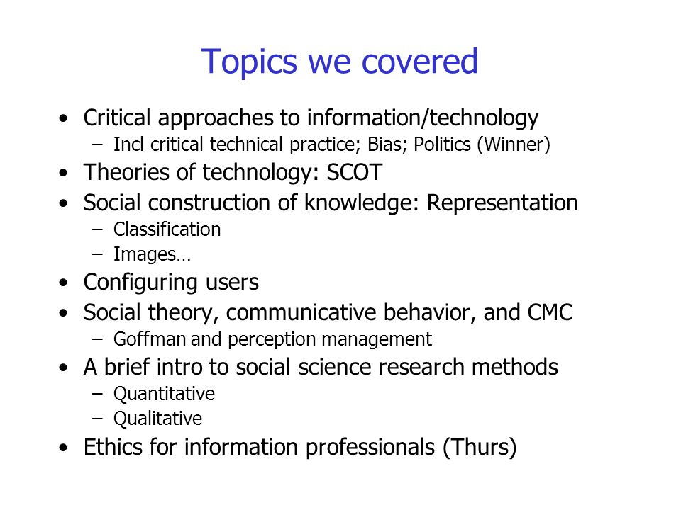 Topics we covered Critical approaches to information/technology