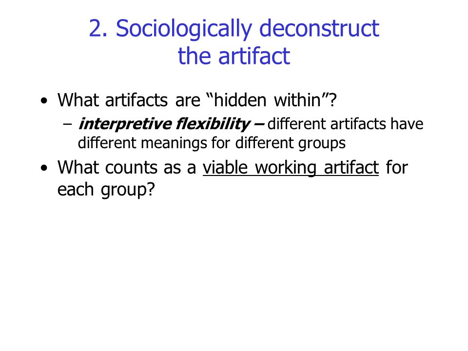 2. Sociologically deconstruct the artifact