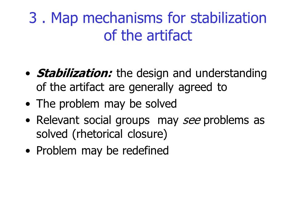 3 . Map mechanisms for stabilization of the artifact