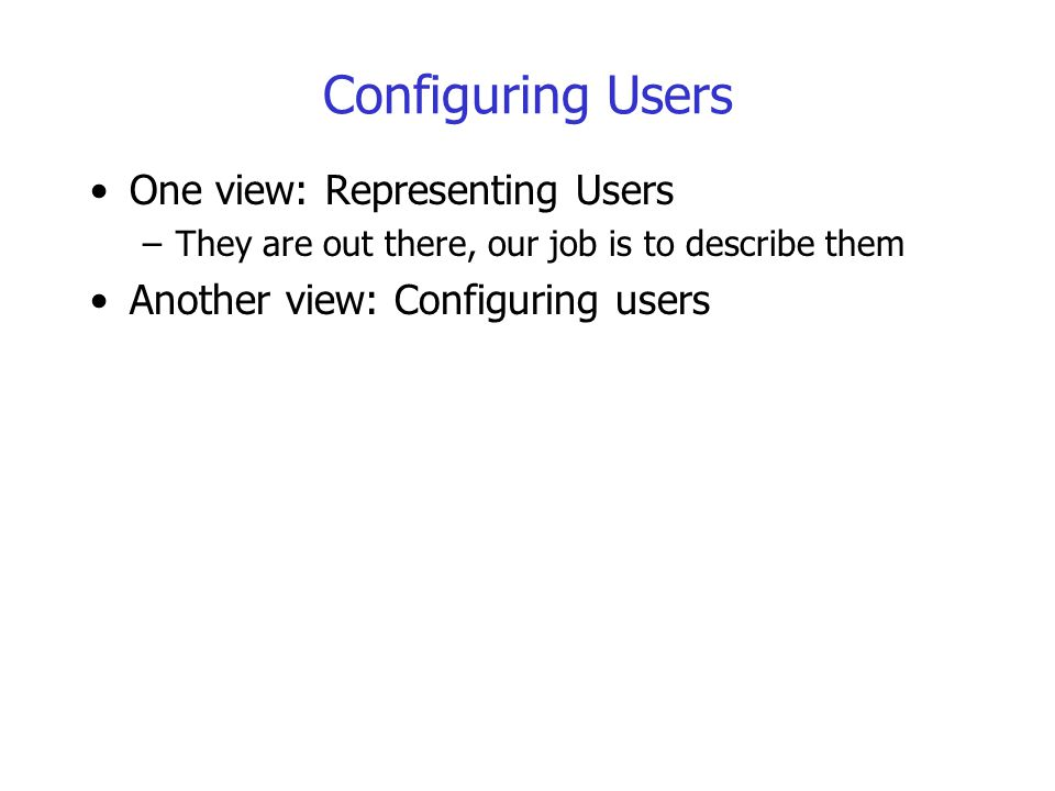 Configuring Users One view: Representing Users