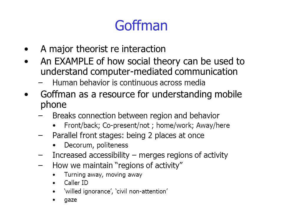 Goffman A major theorist re interaction