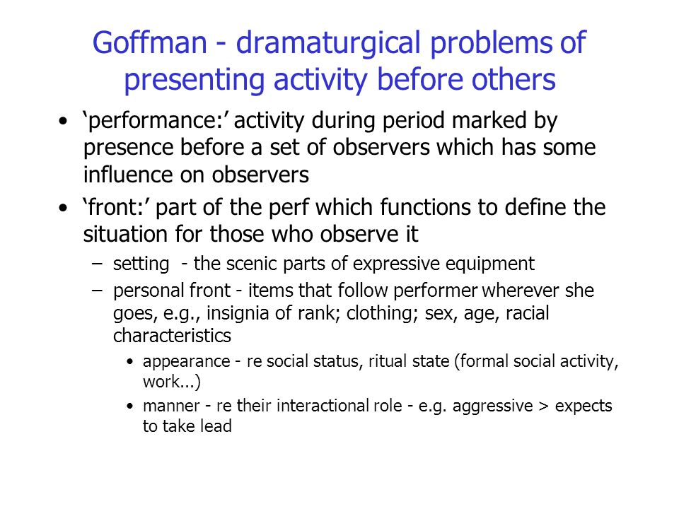 Goffman - dramaturgical problems of presenting activity before others