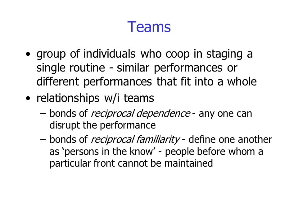 Teams group of individuals who coop in staging a single routine - similar performances or different performances that fit into a whole.