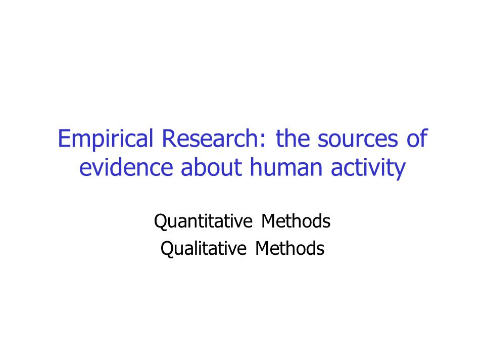 Empirical Research: the sources of evidence about human activity