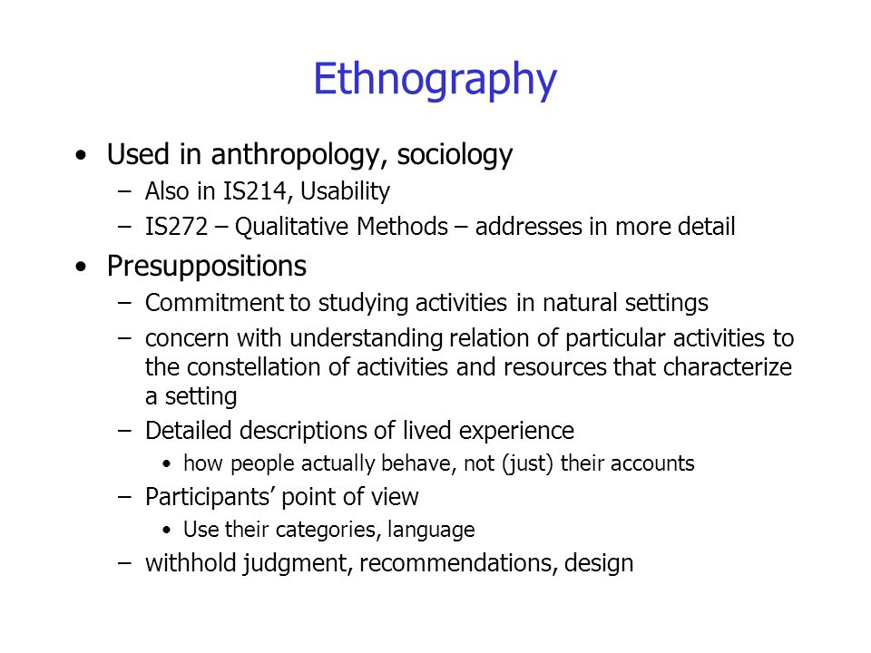 Ethnography Used in anthropology, sociology Presuppositions