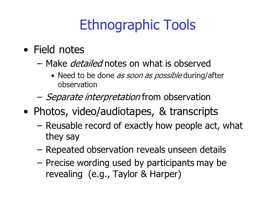 Ethnographic Tools Field notes Photos, video/audiotapes, & transcripts