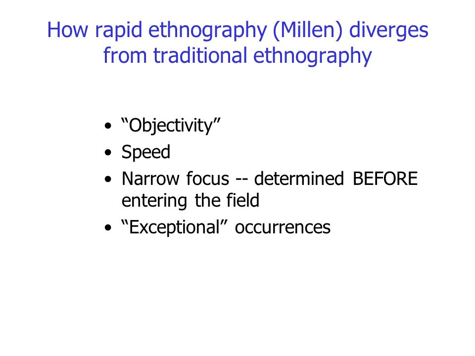 How rapid ethnography (Millen) diverges from traditional ethnography