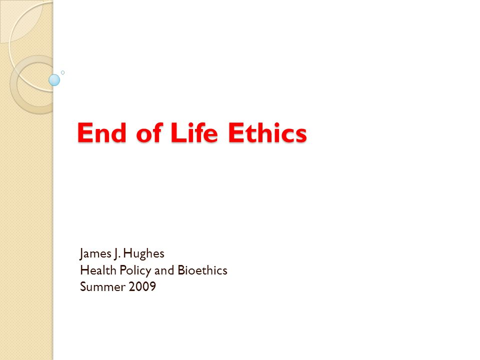 James J. Hughes Health Policy and Bioethics Summer 2009