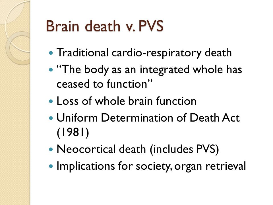 Brain death v. PVS Traditional cardio-respiratory death
