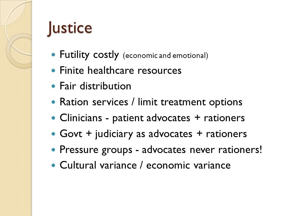 Justice Futility costly (economic and emotional)